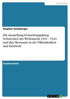 Die Ausstellung Vernichtungskrieg. Verbrechen der Wehrmacht 1941 - 1944 und ihre Resonanz in der Öffentlichkeit und Fachwelt (eBook, PDF)