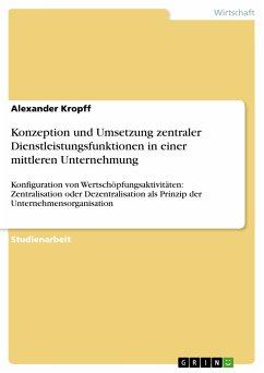 Konzeption und Umsetzung zentraler Dienstleistungsfunktionen in einer mittleren Unternehmung (eBook, PDF)