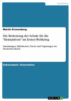"""Die Bedeutung der Schule für die """"Heimatfront"""" im Ersten Weltkrieg (eBook, PDF)"""