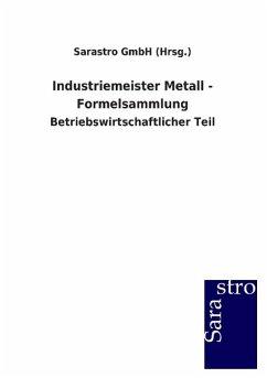 Industriemeister Metall - Formelsammlung - Sarastro GmbH (Hrsg. )