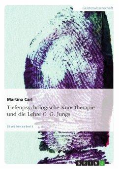 Tiefenpsychologische Kunsttherapie unter besonderer Berücksichtigung der Lehre C. G. Jungs (eBook, ePUB)