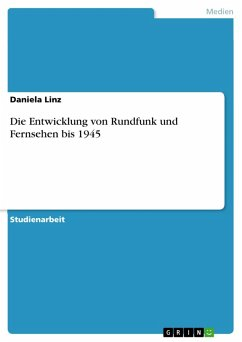 Die Entwicklung von Rundfunk und Fernsehen bis 1945 (eBook, PDF)