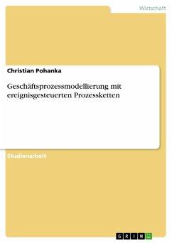 Geschäftsprozessmodellierung mit ereignisgesteuerten Prozessketten (eBook, PDF) - Pohanka, Christian