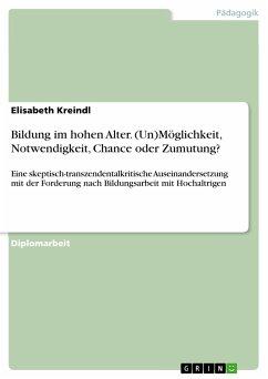 Bildung im hohen Alter. (Un)Möglichkeit, Notwendigkeit, Chance oder Zumutung? (eBook, PDF)