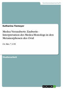 Medea: Verzauberte Zauberin - Interpretation des Medea-Monologs in den Metamorphosen des Ovid (eBook, PDF)