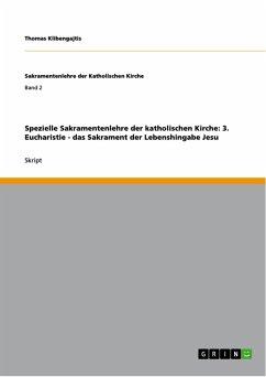 Spezielle Sakramentenlehre der katholischen Kirche: 3. Eucharistie - das Sakrament der Lebenshingabe Jesu (eBook, PDF)