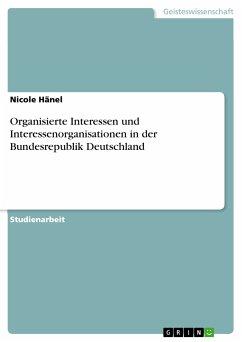 Organisierte Interessen und Interessenorganisationen in der Bundesrepublik Deutschland (eBook, PDF)