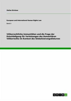 Völkerrechtliche Immunitäten und die Frage der Entschädigung für Verletzungen des Humanitären Völkerrechts im Kontext des Globalisierungsdiskurses (eBook, ePUB)
