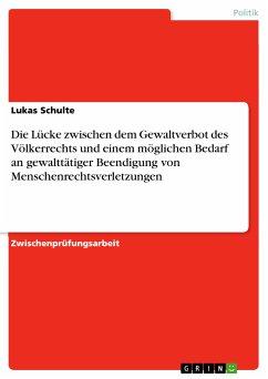 Die Lücke zwischen dem Gewaltverbot des Völkerrechts und einem möglichen Bedarf an gewalttätiger Beendigung von Menschenrechtsverletzungen (eBook, PDF)