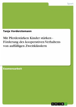 Mit Pferdestärken Kinder stärken - Förderung des kooperativen Verhaltens von auffälligen Zweitklässlern (eBook, PDF) - Vorderstemann, Tanja