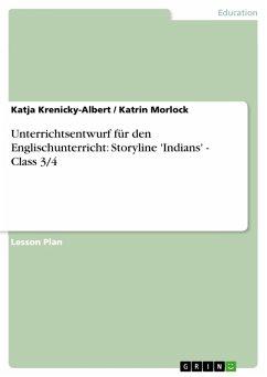 Unterrichtsentwurf für den Englischunterricht: Storyline 'Indians' - Class 3/4 (eBook, PDF)