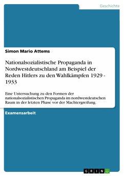 Nationalsozialistische Propaganda in Nordwestdeutschland am Beispiel der Reden Hitlers zu den Wahlkämpfen 1929 - 1933 (eBook, PDF)