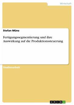 Fertigungssegmentierung und ihre Auswirkung auf die Produktionssteuerung (eBook, PDF)