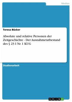 Absolute und relative Personen der Zeitgeschichte - Der Ausnahmetatbestand des § 23 I Nr. 1 KUG (eBook, PDF) - Bücker, Teresa
