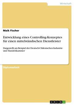 Entwicklung eines Controlling-Konzeptes für einen mittelständischen Dienstleister (eBook, PDF)