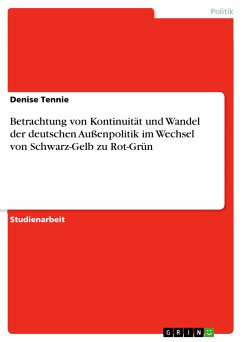 Betrachtung von Kontinuität und Wandel der deutschen Außenpolitik im Wechsel von Schwarz-Gelb zu Rot-Grün (eBook, PDF) - Tennie, Denise