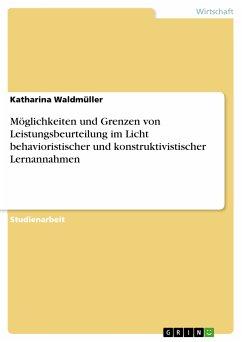 Möglichkeiten und Grenzen von Leistungsbeurteilung im Licht behavioristischer und konstruktivistischer Lernannahmen (eBook, PDF)