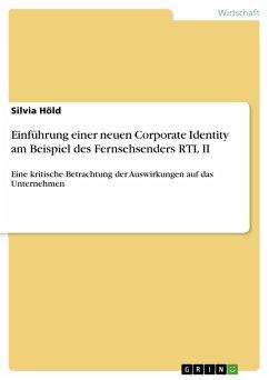 Einführung einer neuen Corporate Identity am Beispiel des Fernsehsenders RTL II (eBook, PDF)