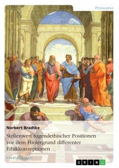 Stellenwert tugendethischer Positionen vor dem Hintergrund differenter Ethikkonzeptionen (eBook, PDF)