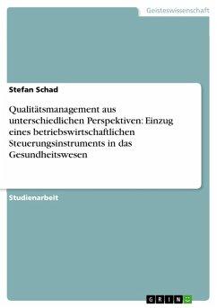 Qualitätsmanagement aus unterschiedlichen Perspektiven: Einzug eines betriebswirtschaftlichen Steuerungsinstruments in das Gesundheitswesen (eBook, PDF) - Schad, Stefan