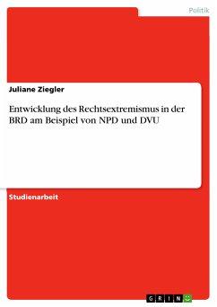 Entwicklung des Rechtsextremismus in der BRD am Beispiel von NPD und DVU (eBook, PDF) - Ziegler, Juliane