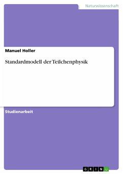 Standardmodell der Teilchenphysik (eBook, PDF) - Holler, Manuel
