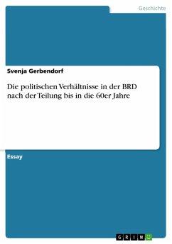 Die politischen Verhältnisse in der BRD nach der Teilung bis in die 60er Jahre (eBook, PDF)