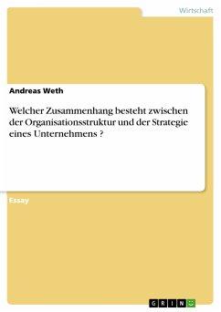 Welcher Zusammenhang besteht zwischen der Organisationsstruktur und der Strategie eines Unternehmens ? (eBook, PDF)