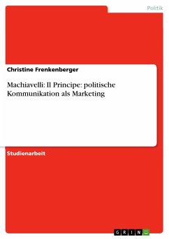 Machiavelli: Il Principe: politische Kommunikation als Marketing (eBook, PDF)