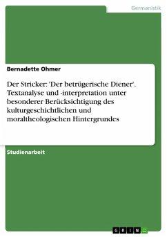Der Stricker: 'Der betrügerische Diener'. Textanalyse und -interpretation unter besonderer Berücksichtigung des kulturgeschichtlichen und moraltheologischen Hintergrundes (eBook, PDF)
