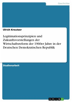 Legitimationsprinzipien und Zukunftsvorstellungen der Wirtschaftsreform der 1960er Jahre in der Deutschen Demokratischen Republik (eBook, PDF)