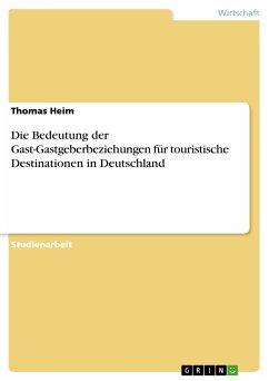 Die Bedeutung der Gast-Gastgeberbeziehungen für touristische Destinationen in Deutschland (eBook, PDF)