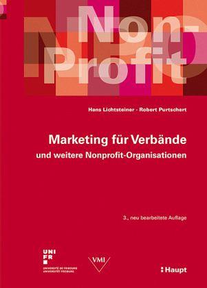 Marketing für Verbände und weitere Nonprofit-Organisationen - Lichtsteiner, Hans; Purtschert, Robert