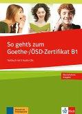 So geht's noch besser zum Goethe-/ÖSD-Zertifikat B1. Testbuch mit 3 Audio-CDs