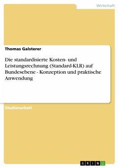 Die standardisierte Kosten- und Leistungsrechnung (Standard-KLR) auf Bundesebene - Konzeption und praktische Anwendung (eBook, PDF)
