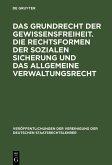 Das Grundrecht der Gewissensfreiheit. Die Rechtsformen der sozialen Sicherung und das Allgemeine Verwaltungsrecht (eBook, PDF)