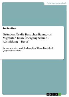 Gründen für die Benachteiligung von Migranten beim Übergang Schule – Ausbildung – Beruf (eBook, PDF)