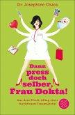 Dann press doch selber, Frau Dokta! (eBook, ePUB)