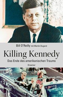 Killing Kennedy (eBook, ePUB) - Bill, O'Reilly; Dugard, Martin