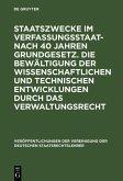 Staatszwecke im Verfassungsstaat - nach 40 Jahren Grundgesetz. Die Bewältigung der wissenschaftlichen und technischen Entwicklungen durch das Verwaltungsrecht (eBook, PDF)