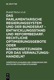 Das parlamentarische Regierungssystem und der Bundesrat - Entwicklungsstand und Reformbedarf. Rechtliche Optimierungsgebote oder Rahmensetzungen für das Verwaltungshandeln? (eBook, PDF)