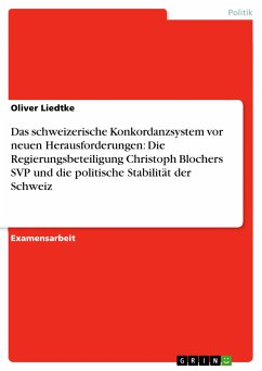 Das schweizerische Konkordanzsystem vor neuen Herausforderungen: Die Regierungsbeteiligung Christoph Blochers SVP und die politische Stabilität der Schweiz (eBook, PDF)