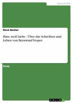 Hass, weil Liebe - Über das Schreiben und Leben von Bernward Vesper (eBook, PDF)