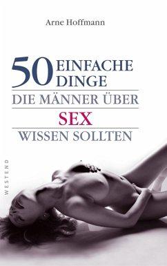 50 einfache Dinge die Männer über Sex wissen sollten (eBook, ePUB) - Hoffman, Arne