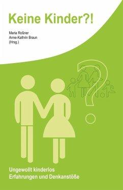 Keine Kinder?! (eBook, ePUB) - Roßner, Maria; Braun, Anne-Kathrin