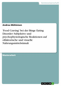'Food Craving' bei der Binge Eating Disorder: Subjektive und psychophysiologische Reaktionen auf olfaktorische und visuelle Nahrungsmittelstimuli (eBook, PDF) - Mühleisen, Andrea