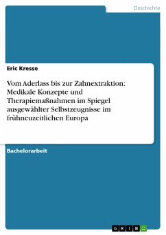Vom Aderlass bis zur Zahnextraktion: Medikale Konzepte und Therapiemaßnahmen im Spiegel ausgewählter Selbstzeugnisse im frühneuzeitlichen Europa (eBook, ePUB)