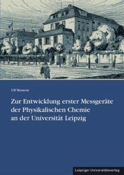 Zur Entwicklung erster Messgeräte der Physikalischen Chemie an der Universität Leipzig - Messow, Ulf