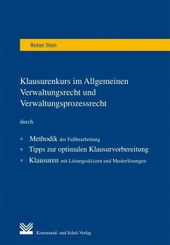 Klausurenkurs im Allgemeinen Verwaltungsrecht und Verwaltungsprozessrecht - Stein, Reiner