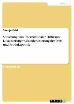 Steuerung von internationaler Diffusion: Lokalisierung vs. Standardisierung der Preis- und Produktpolitik (eBook, PDF)